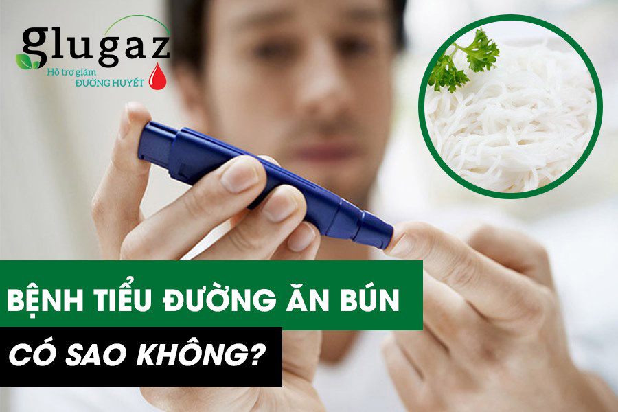 Bệnh tiểu đường ăn bún có sao không?
